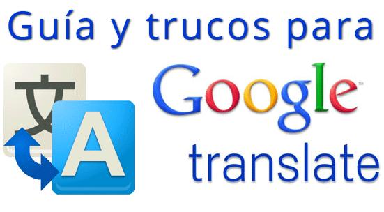 Guía y trucos para Google Translate